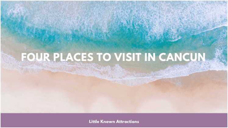 Four places to visit in Cancun little known