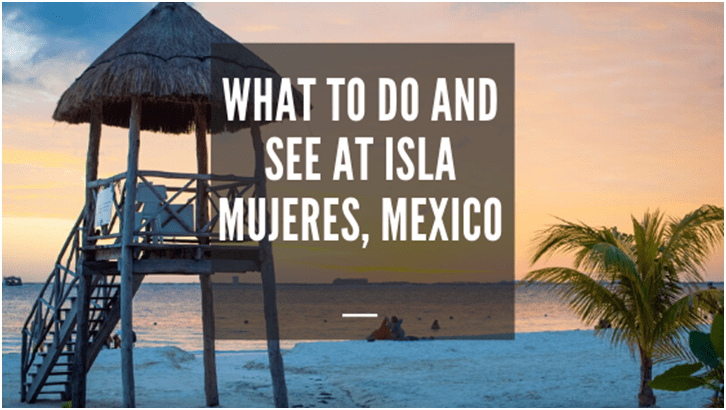 What to do and see at Isla Mujeres, Mexico