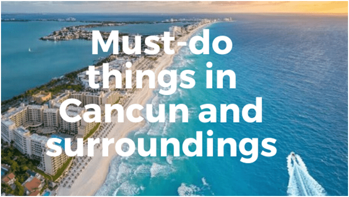 Must-do things in Cancun and surroundings